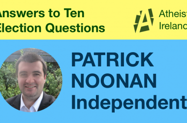 Independent Patrick Noonan's responses to General Election questions from Atheist Ireland