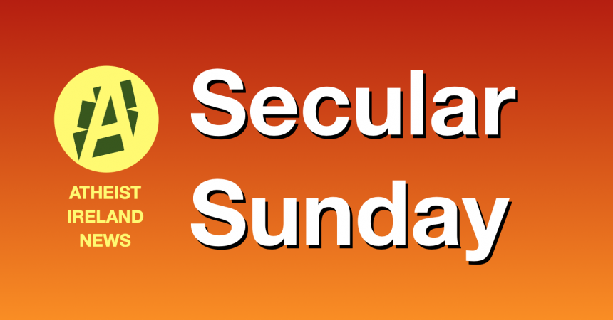 Secular Sunday #362 – Atheist Ireland holds tenth AGM