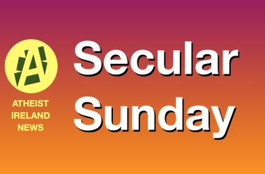 Secular Sunday #317 – Catholic Church controls Sex Education in Irish schools