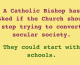 Catholic Bishop asks if Church should stop trying to convert secular society. They could start with schools.